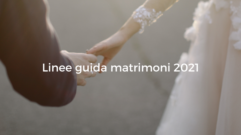 Matrimoni 2021 e Covid: le linee guida dal 15 giugno